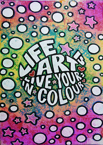 Life is art, live yours in colour